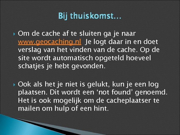 Bij thuiskomst… Om de cache af te sluiten ga je naar www. geocaching. nl