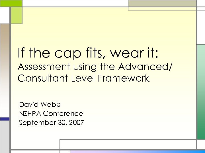 If the cap fits, wear it: Assessment using the Advanced/ Consultant Level Framework David