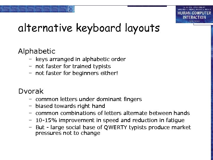 alternative keyboard layouts Alphabetic – keys arranged in alphabetic order – not faster for