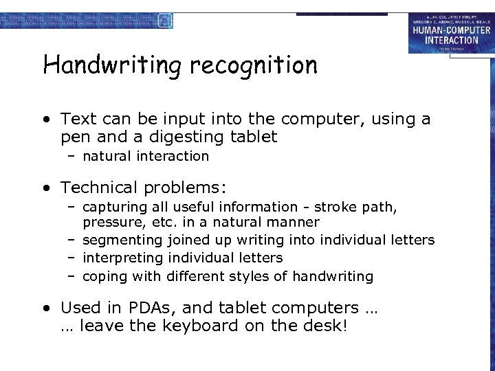 Handwriting recognition • Text can be input into the computer, using a pen and