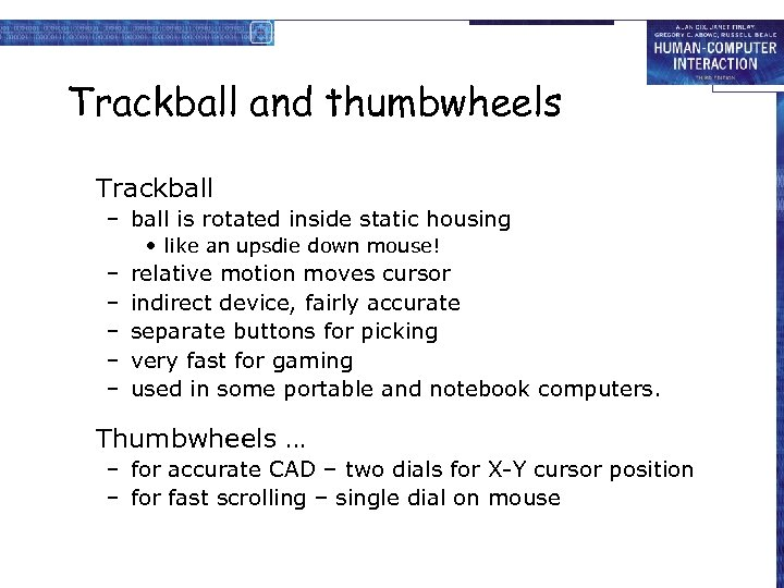 Trackball and thumbwheels Trackball – ball is rotated inside static housing • like an