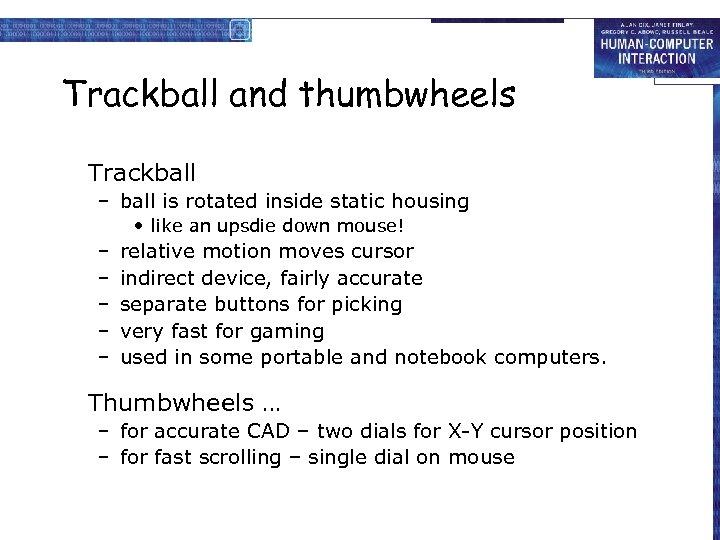 Trackball and thumbwheels Trackball – ball is rotated inside static housing • like an