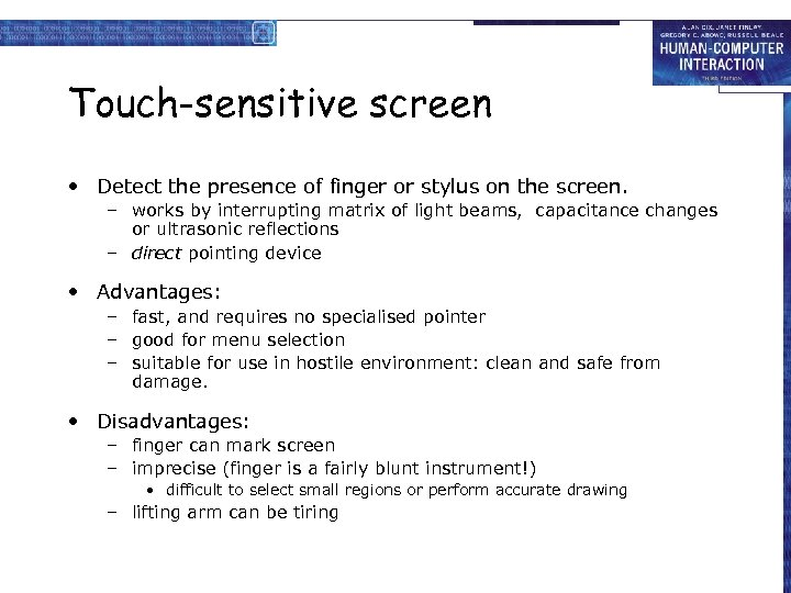 Touch-sensitive screen • Detect the presence of finger or stylus on the screen. –