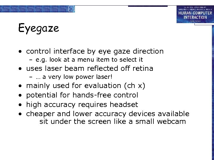 Eyegaze • control interface by eye gaze direction – e. g. look at a