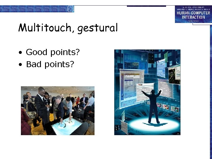 Multitouch, gestural • Good points? • Bad points?