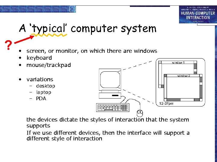 A 'typical' computer system ? • screen, or monitor, on which there are windows