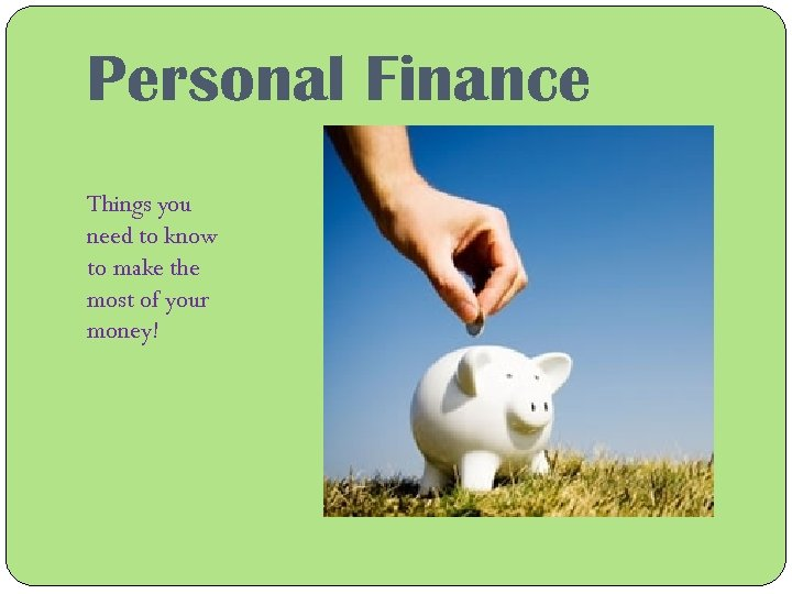 Personal Finance Things you need to know to make the most of your money!