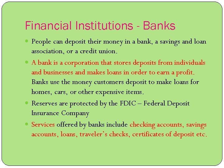 Financial Institutions - Banks People can deposit their money in a bank, a savings