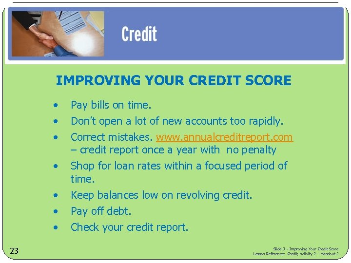 IMPROVING YOUR CREDIT SCORE • • 23 Pay bills on time. Don't open a