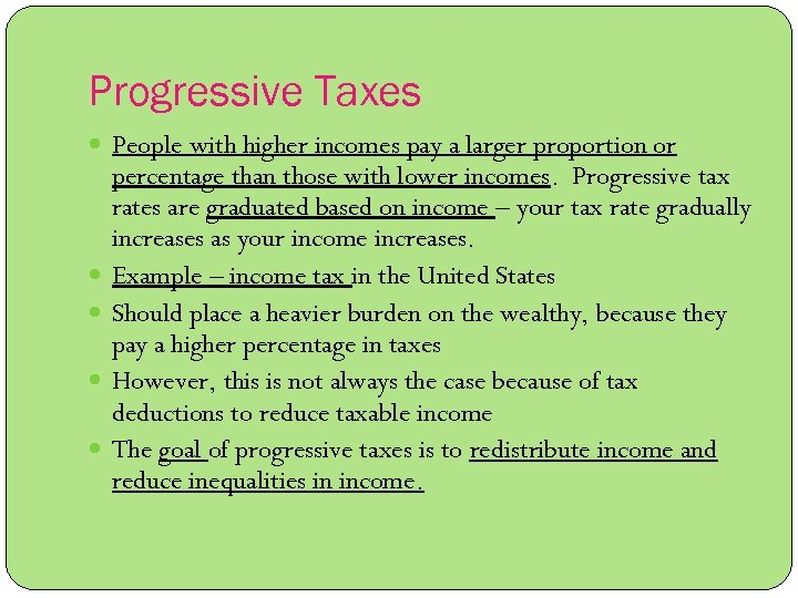 Progressive Taxes People with higher incomes pay a larger proportion or percentage than those
