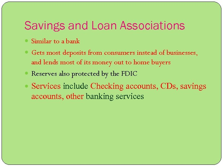 Savings and Loan Associations Similar to a bank Gets most deposits from consumers instead