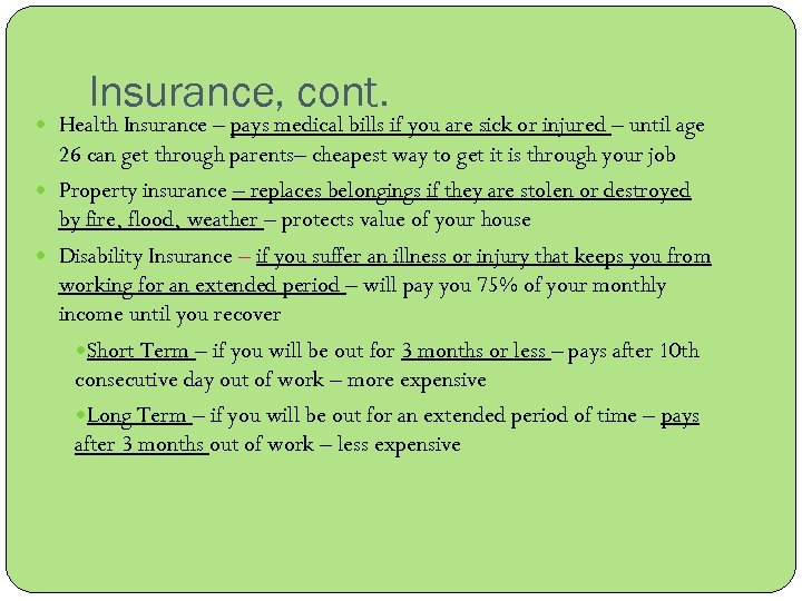 Insurance, cont. Health Insurance – pays medical bills if you are sick or injured