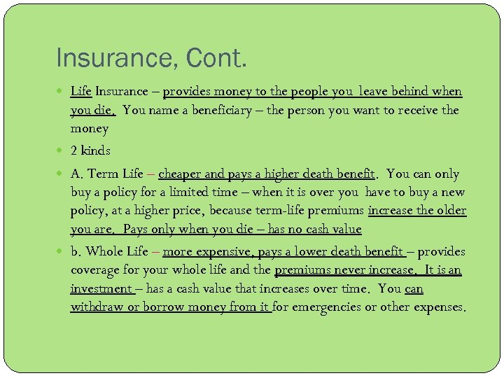 Insurance, Cont. Life Insurance – provides money to the people you leave behind when