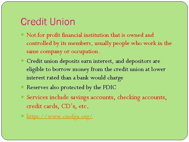Credit Union Not for profit financial institution that is owned and controlled by its