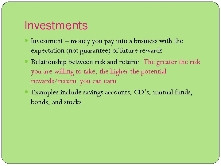 Investments Investment – money you pay into a business with the expectation (not guarantee)