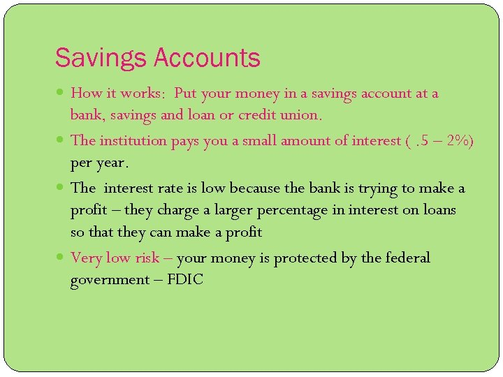 Savings Accounts How it works: Put your money in a savings account at a