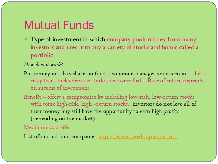 Mutual Funds Type of investment in which company pools money from many investors and