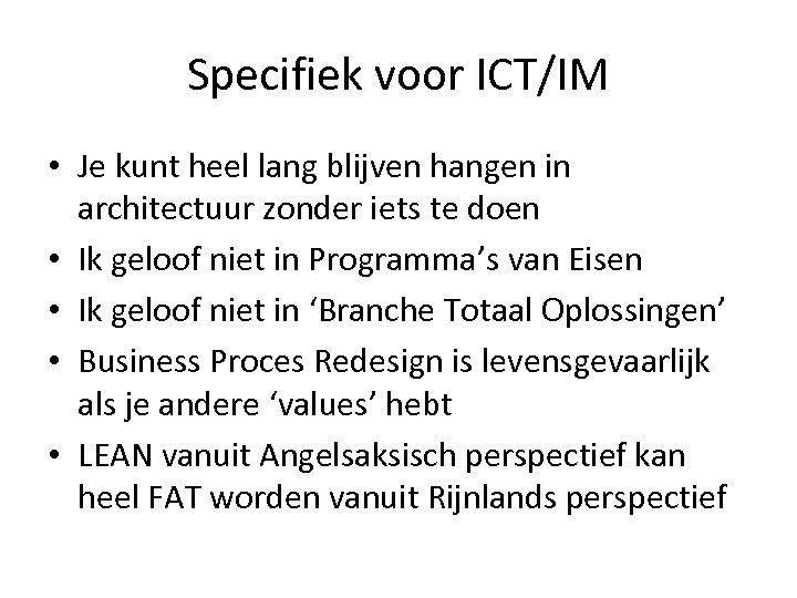 Specifiek voor ICT/IM • Je kunt heel lang blijven hangen in architectuur zonder iets