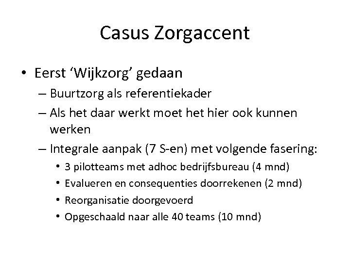 Casus Zorgaccent • Eerst 'Wijkzorg' gedaan – Buurtzorg als referentiekader – Als het daar