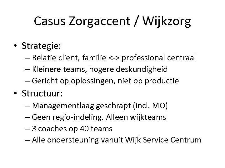 Casus Zorgaccent / Wijkzorg • Strategie: – Relatie client, familie <-> professional centraal –