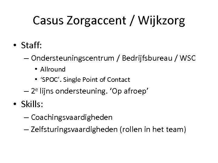 Casus Zorgaccent / Wijkzorg • Staff: – Ondersteuningscentrum / Bedrijfsbureau / WSC • Allround
