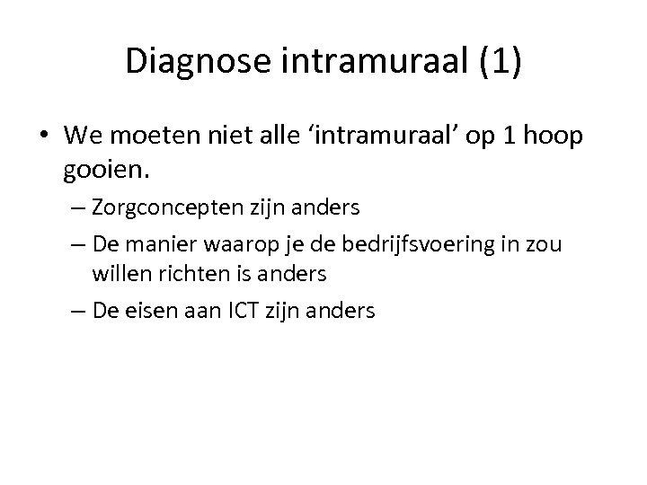 Diagnose intramuraal (1) • We moeten niet alle 'intramuraal' op 1 hoop gooien. –