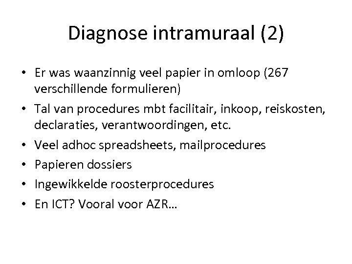 Diagnose intramuraal (2) • Er was waanzinnig veel papier in omloop (267 verschillende formulieren)
