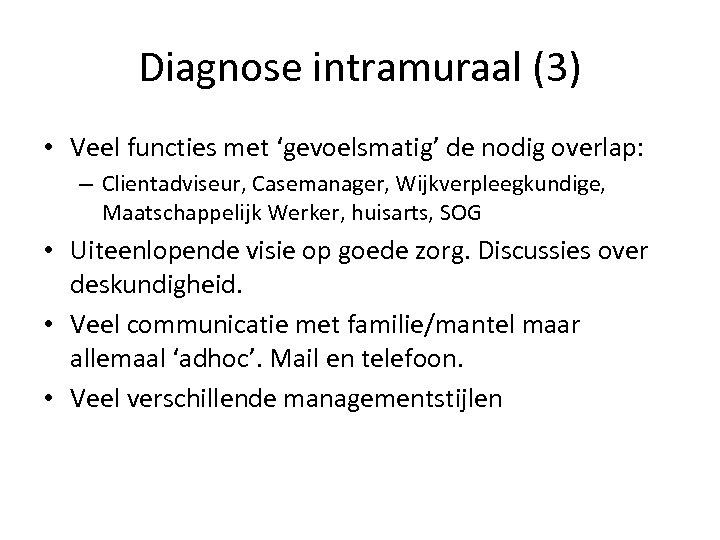 Diagnose intramuraal (3) • Veel functies met 'gevoelsmatig' de nodig overlap: – Clientadviseur, Casemanager,