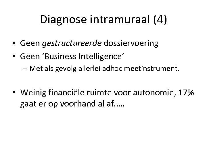 Diagnose intramuraal (4) • Geen gestructureerde dossiervoering • Geen 'Business Intelligence' – Met als