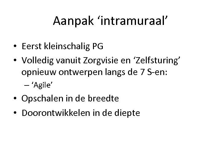 Aanpak 'intramuraal' • Eerst kleinschalig PG • Volledig vanuit Zorgvisie en 'Zelfsturing' opnieuw ontwerpen