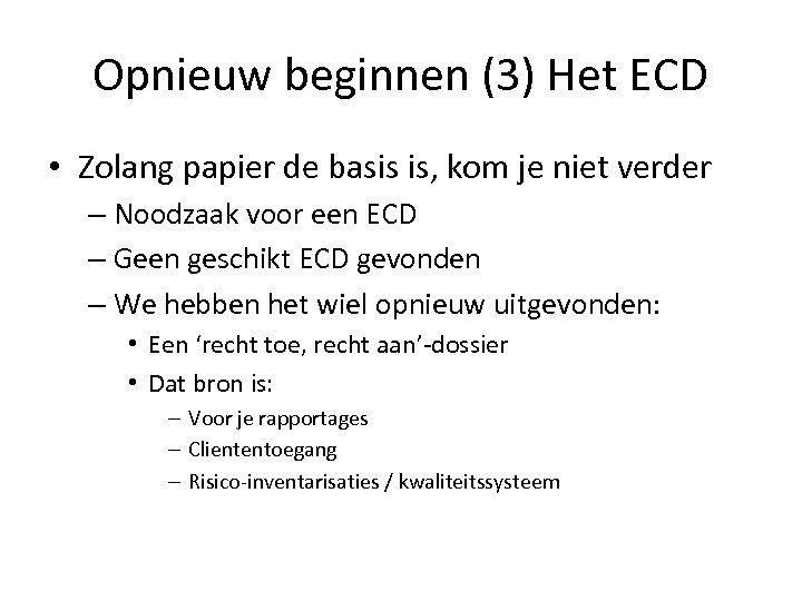 Opnieuw beginnen (3) Het ECD • Zolang papier de basis is, kom je niet