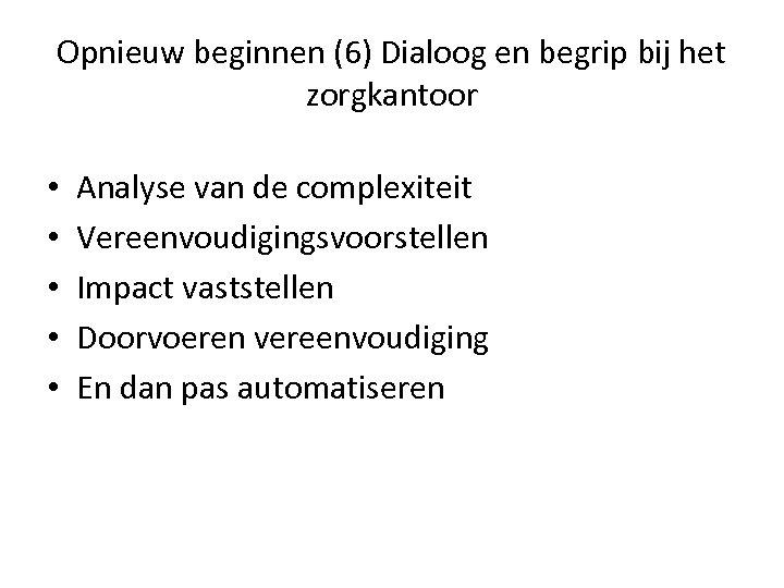 Opnieuw beginnen (6) Dialoog en begrip bij het zorgkantoor • • • Analyse van