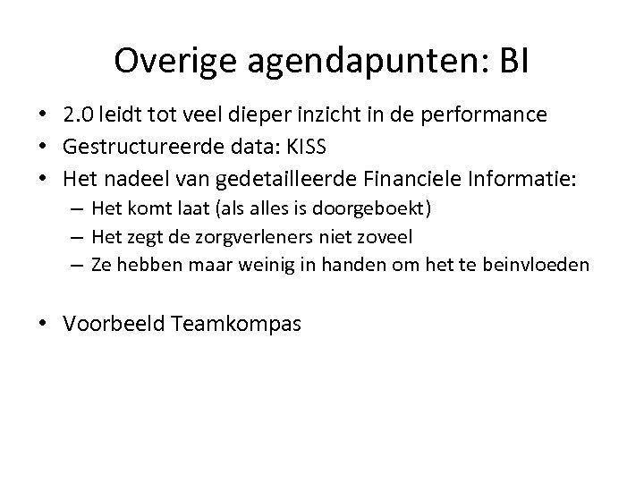 Overige agendapunten: BI • 2. 0 leidt tot veel dieper inzicht in de performance