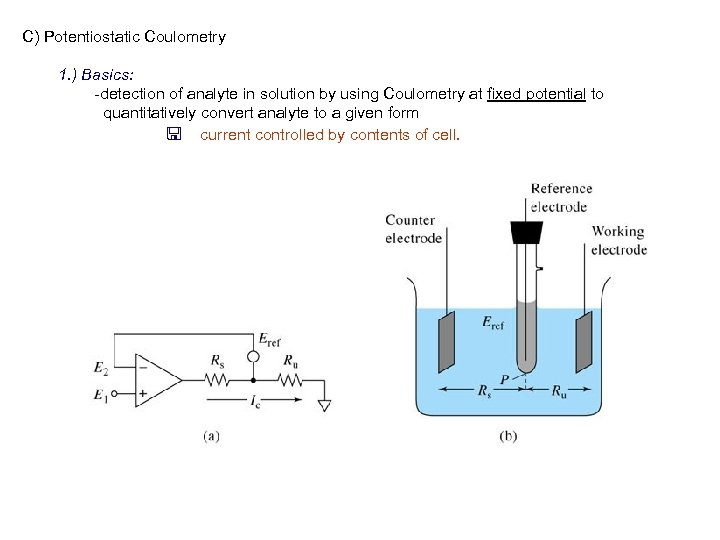 C) Potentiostatic Coulometry 1. ) Basics: -detection of analyte in solution by using Coulometry