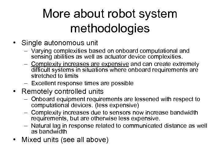 More about robot system methodologies • Single autonomous unit – Varying complexities based on