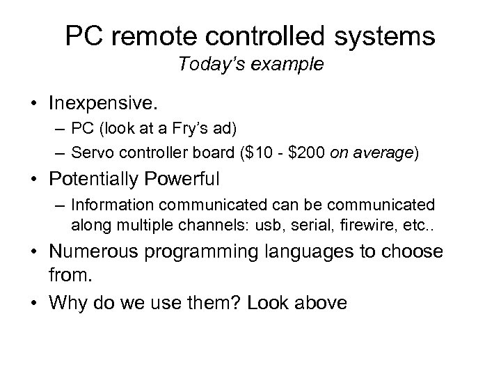 PC remote controlled systems Today's example • Inexpensive. – PC (look at a Fry's