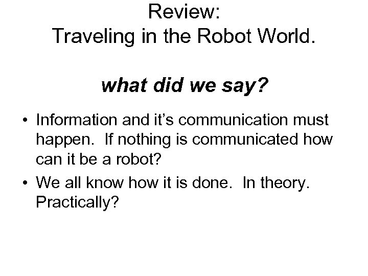 Review: Traveling in the Robot World. what did we say? • Information and it's