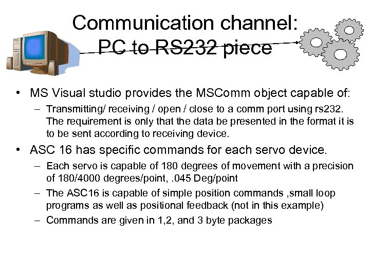 Communication channel: PC to RS 232 piece • MS Visual studio provides the MSComm