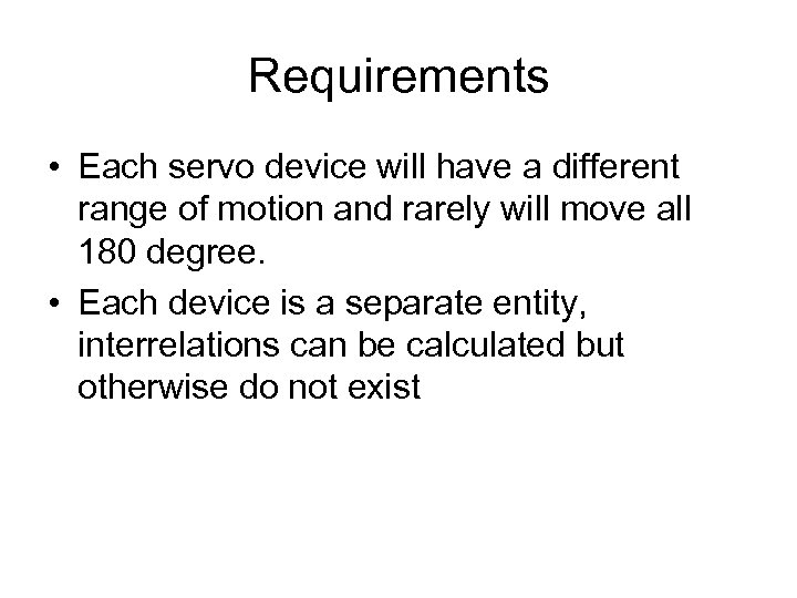 Requirements • Each servo device will have a different range of motion and rarely