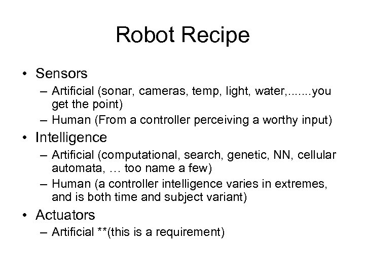 Robot Recipe • Sensors – Artificial (sonar, cameras, temp, light, water, . . .