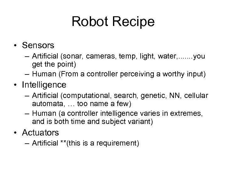 Robot Recipe • Sensors – Artificial (sonar, cameras, temp, light, water, . . .