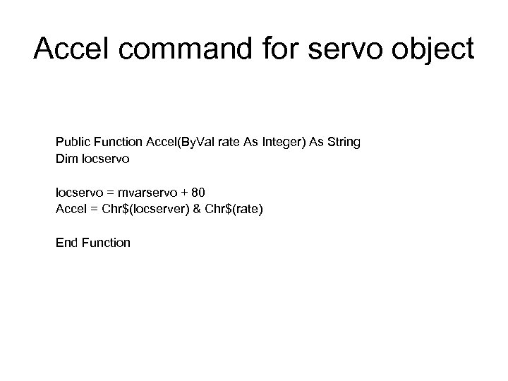Accel command for servo object Public Function Accel(By. Val rate As Integer) As String