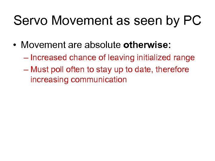 Servo Movement as seen by PC • Movement are absolute otherwise: – Increased chance