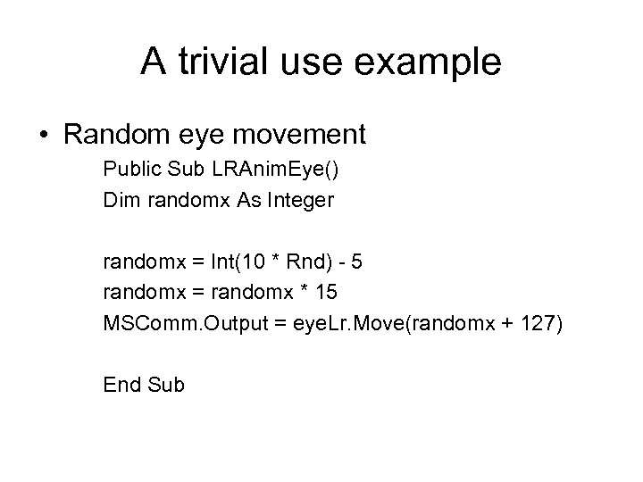A trivial use example • Random eye movement Public Sub LRAnim. Eye() Dim randomx
