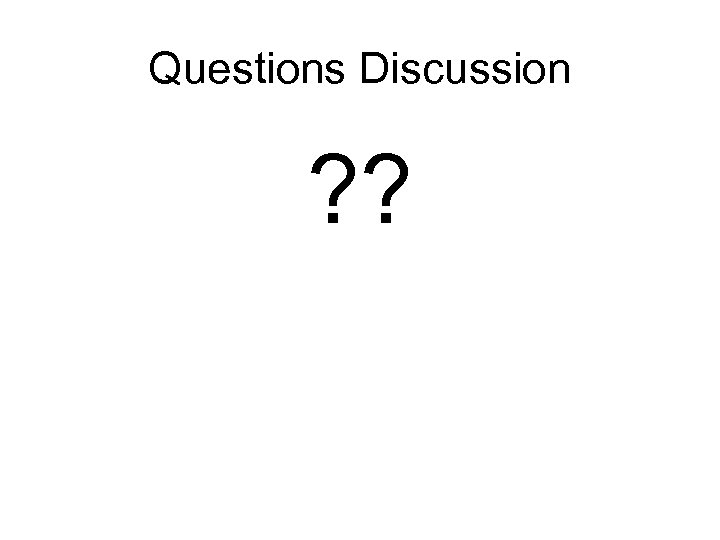 Questions Discussion ? ?