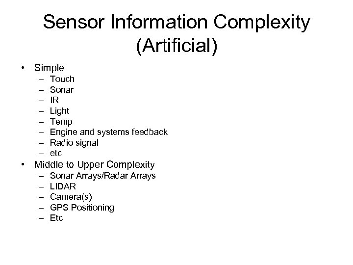 Sensor Information Complexity (Artificial) • Simple – – – – Touch Sonar IR Light