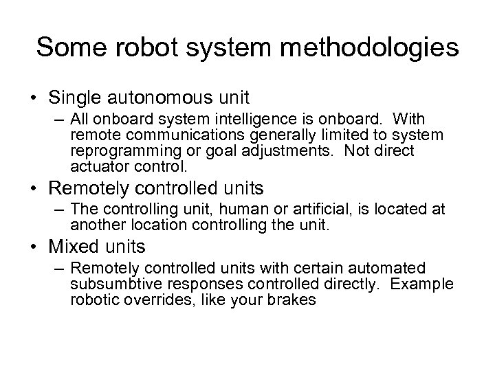 Some robot system methodologies • Single autonomous unit – All onboard system intelligence is