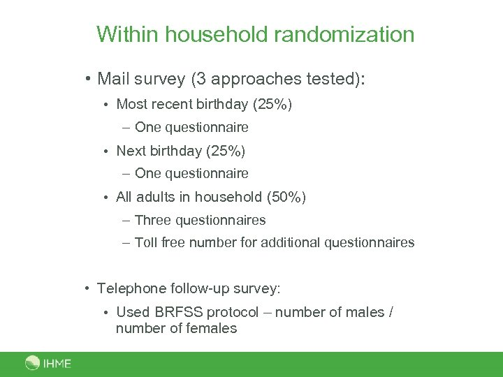 Within household randomization • Mail survey (3 approaches tested): • Most recent birthday (25%)