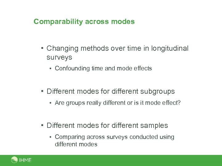 Comparability across modes • Changing methods over time in longitudinal surveys • Confounding time