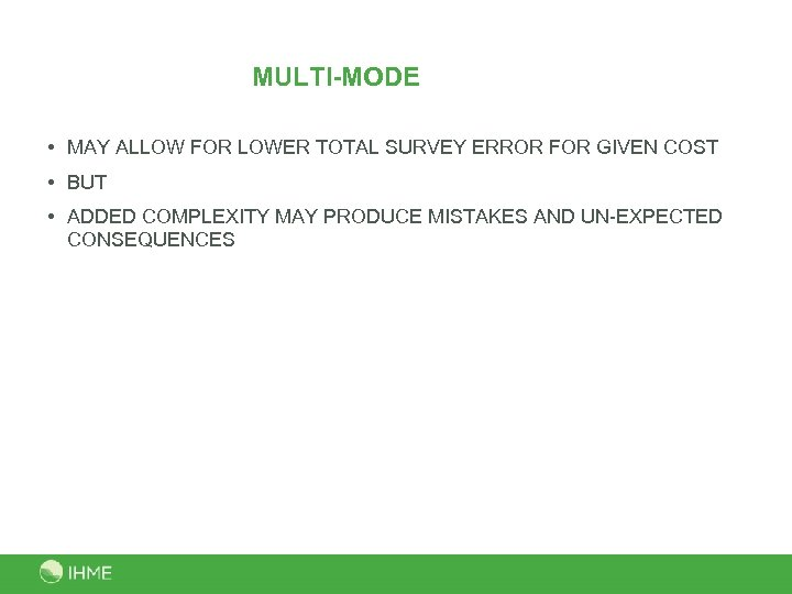 MULTI-MODE • MAY ALLOW FOR LOWER TOTAL SURVEY ERROR FOR GIVEN COST • BUT